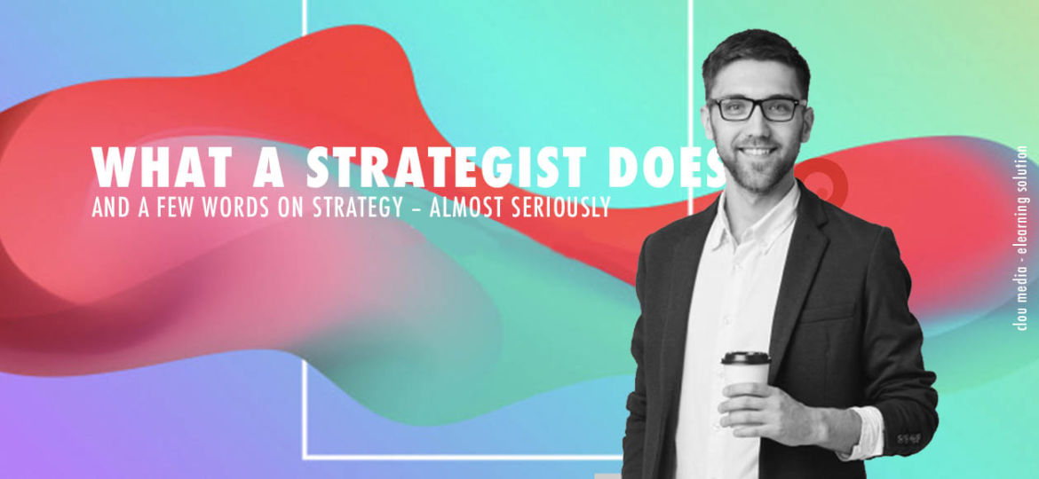 WHAT A STRATEGIST DOES AND A FEW WORDS ON STRATEGY – ALMOST SERIOUSLY