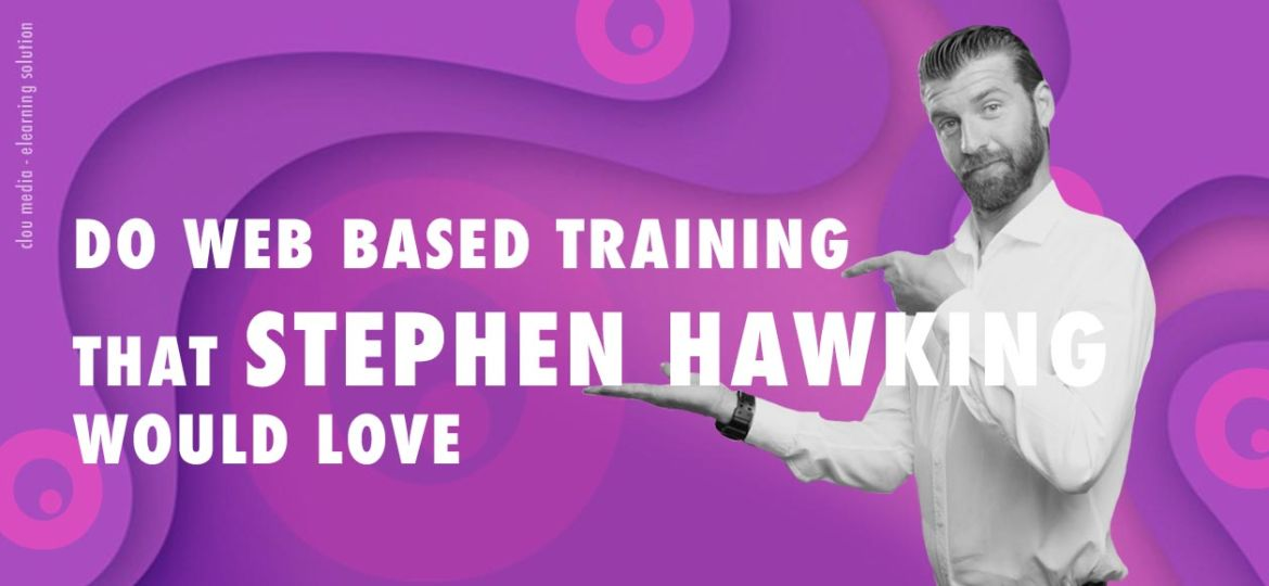 DO WEB BASED TRAINING THAT STEPHEN HAWKING WOULD LOVE