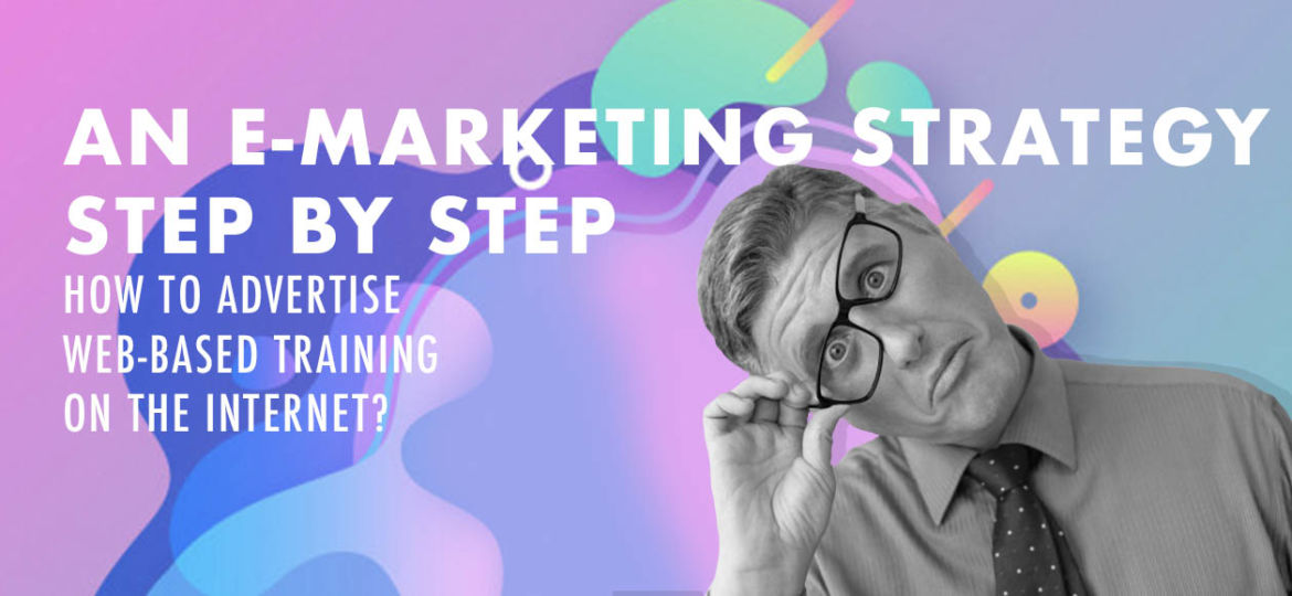 An e-marketing strategy step by step. How to advertise WBT?