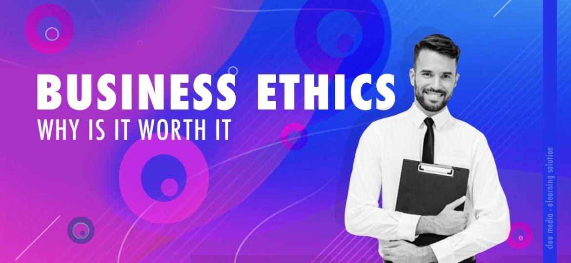 business ethics - why is it worth it