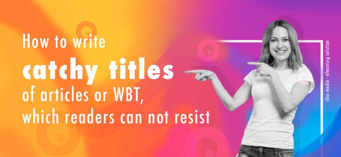 How to write catchy titles of articles or WBT, which readers