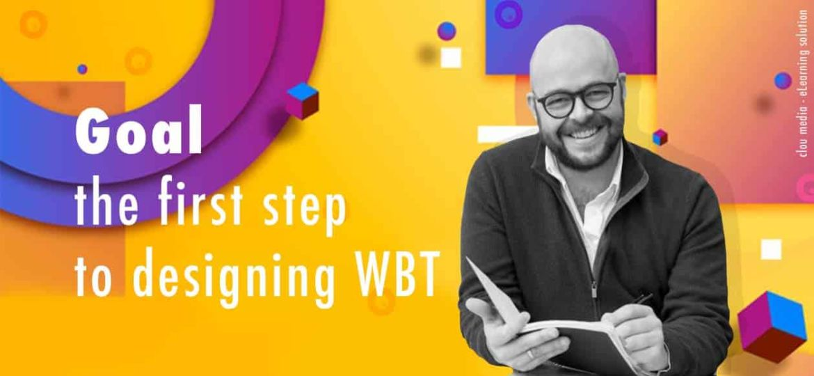 Goal - the first step to designing WBT