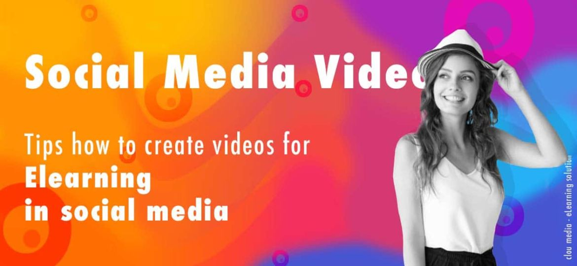 Social Media Video: Tips how to create videos for Elearning in social media